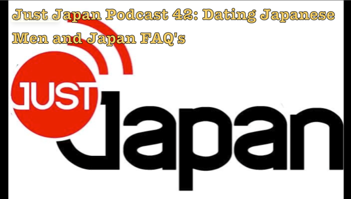 Just Japan Podcast 42: Dating Japanese Men and Japan FAQ's