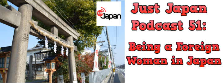 Just Japan Podcast 51: Being a Foreign Woman in Japan