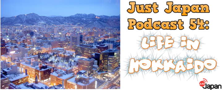 Just Japan Podcast 54: Life in Hokkaido