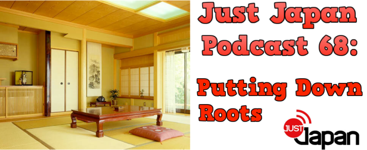 Just Japan Podcast 68: Putting Down Roots