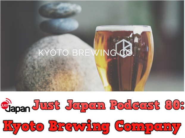 Just Japan Podcast 80: Kyoto Brewing Company