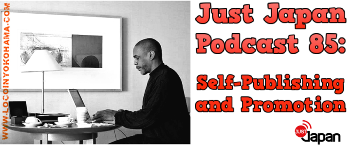 Just Japan Podcast 85: Self-Publishing and Promotion