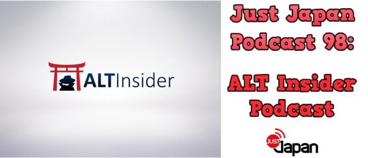 JustJapanPodcast98ALTInsiderPodcast
